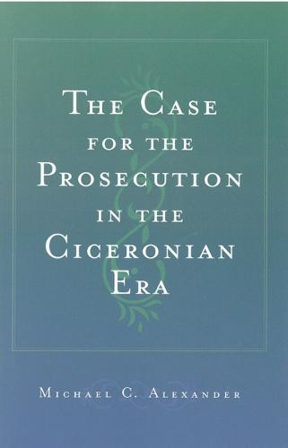 The Case for the Prosecution in the Ciceronian Era (Hardback)