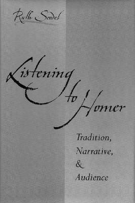Listening to Homer: Tradition, Narrative, and Audience (Hardback)