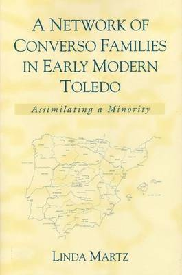A Network of Converso Families in Early Modern Toledo: Assimilating a Minority - History, Languages & Cultures of the Spanish & Portuguese Worlds (Hardback)