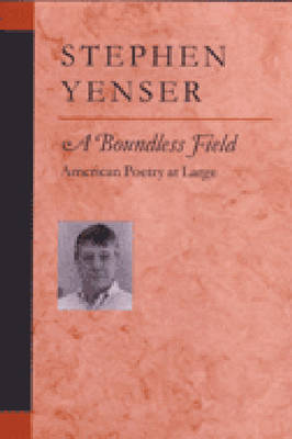 A Boundless Field: American Poetry at Large - Poets on Poetry (Hardback)