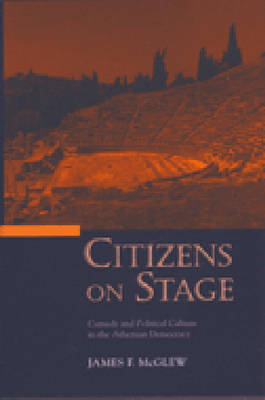 Citizens on Stage: Comedy and Political Culture in the Athenian Democracy (Hardback)