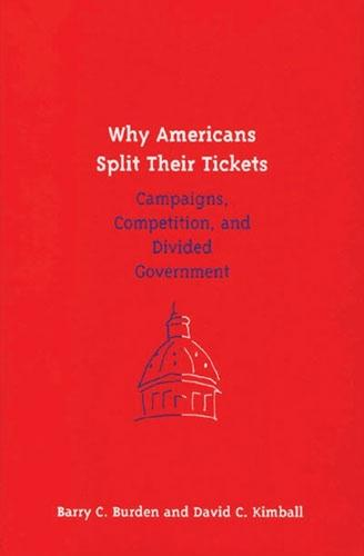 Why Americans Split Their Tickets: Campaigns, Competition and Divided Government (Hardback)