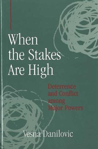 When the Stakes are High: Deterrence and Conflict Among Major Powers (Hardback)