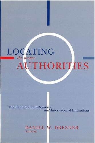 Locating the Proper Authorities: The Interaction of Domestic and International Institutions (Hardback)