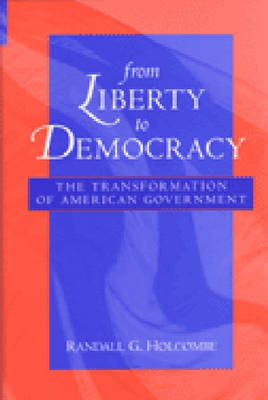 From Liberty to Democracy: The Transformation of American Government - Economics, Cognition & Society (Hardback)