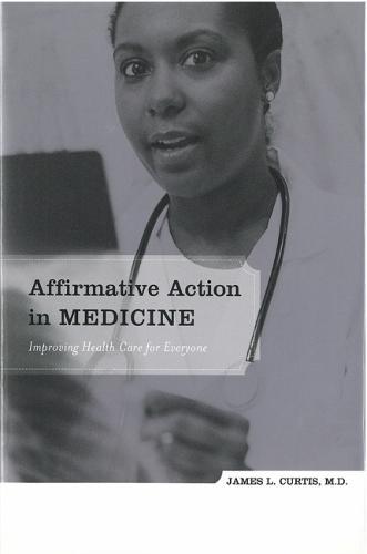 Affirmative Action in Medicine: Improving Health Care for Everyone (Hardback)