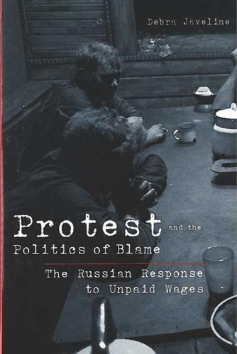 Protest and the Politics of Blame: The Russian Response to Unpaid Wages - Interests, Identities & Institutions in Comparative Politics (Hardback)