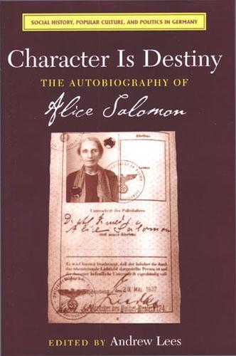 Character is Destiny: The Autobiography of Alice Salomon - Social History, Popular Culture and Politics in Germany (Hardback)