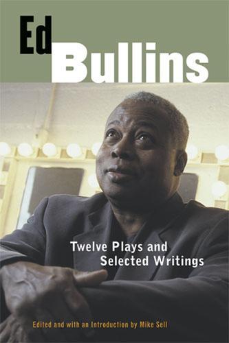 Ed Bullins: Twelve Plays and Selected Writings (Hardback)