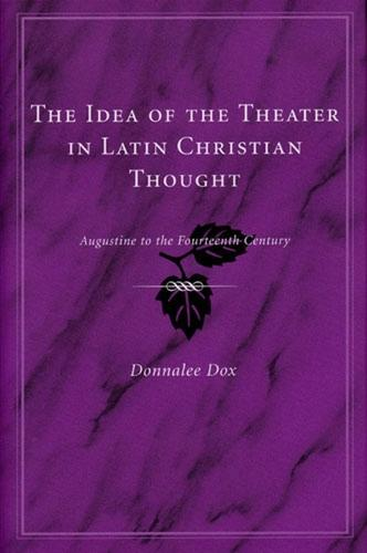 The Idea of the Theater in Latin Christian Thought: Augustine to the Fourteenth Century (Hardback)