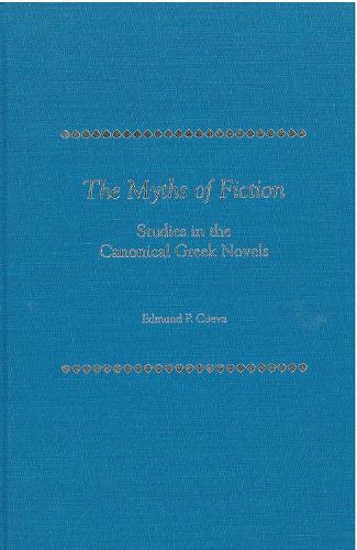 The Myths of Fiction: Studies in the Canonical Greek Novels (Hardback)