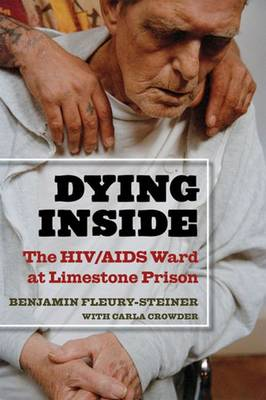 Dying Inside: The HIV/AIDS Ward at Limestone Prison - Law, Meaning & Violence (Hardback)
