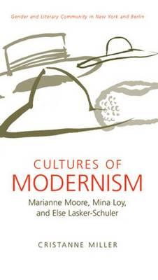Cultures of Modernism: Marianne Moore, Mina Loy, and Else Lasker-Schuler (Hardback)