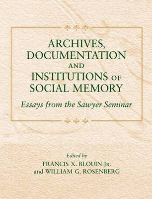 Archives, Documentation, and Institutions of Social Memory: Essays from the Sawyer Seminar (Hardback)