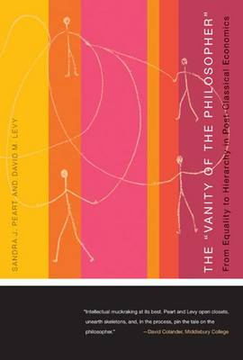 """The """"""""Vanity of the Philosopher: From Equality to Hierarchy in Postclassical Economics (Hardback)"""