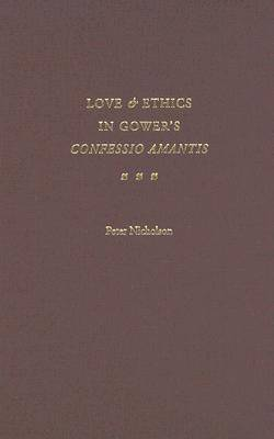 "Love and Ethics in Gower's ""Confessio Amantis"" (Hardback)"