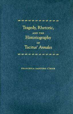 "Tragedy, Rhetoric, and the Historiography of Tacitus' """"Annales (Hardback)"