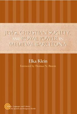 Jews, Christian Society, and Royal Power in Medieval Barcelona - History, Languages & Cultures of the Spanish & Portuguese Worlds (Hardback)