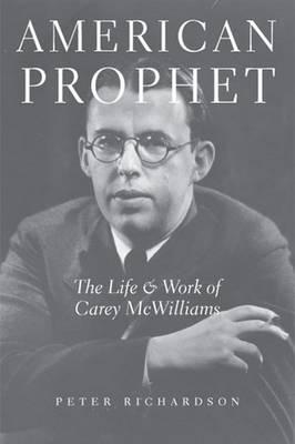 American Prophet: The Life and Work of Carey McWilliams (Hardback)