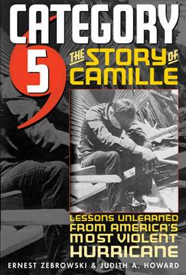 Category 5: The Story of Camille - Lessons Unlearned from America's Most Violent Hurricane (Hardback)