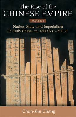 The Rise of the Chinese Empire v. 1; Nation, State, and Imperialism in Early China, Ca. 1600 B.C.-A.D. 8: Center and Periphery in Early China (Hardback)