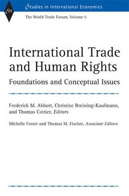 International Trade and Human Rights v. 5; World Trade Forum: Foundations and Conceptual Issues - Studies in International Economics (Hardback)