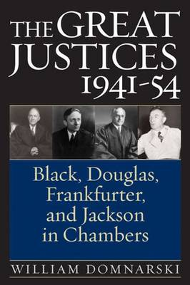 The Great Justices, 1941-54: Black, Douglas, Frankfurter, and Jackson in Chambers (Hardback)