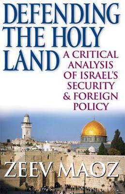 Defending the Holy Land: A Critical Analysis of Israel's Security and Foreign Policy (Hardback)