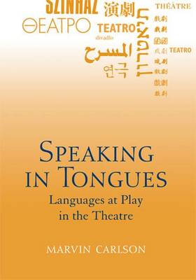 Speaking in Tongues: Languages at Play in the Theatre (Hardback)