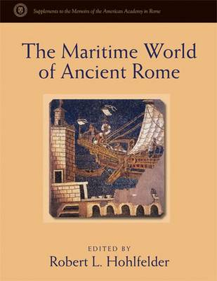 The Maritime World of Ancient Rome - Supplements to the Memoirs of the American Academy in Rome (Hardback)