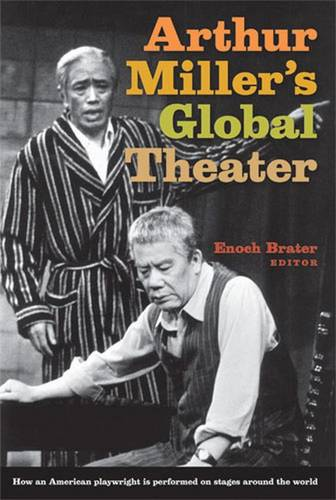 ARTHUR MILLER'S GLOBAL THEATER: HOW AN AMERICAN PLAYWRIGHT IS PERFORMED ON STAGES AROUND THE WORLD (Hardback)