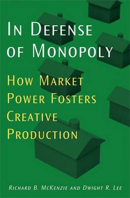 In Defense of Monopoly: How Market Power Fosters Creative Production (Hardback)