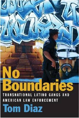 No Boundaries: Transnational Latino Gangs and American Law Enforcement (Hardback)