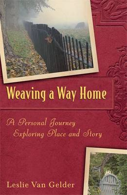 Weaving a Way Home: A Personal Journey Exploring Place and Story (Hardback)