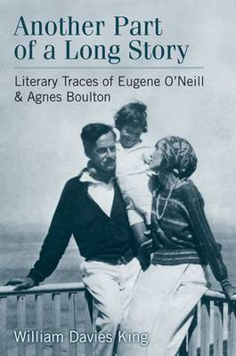 Another Part of a Long Story: Literary Traces of Eugene O'Neill and Agnes Boulton (Hardback)