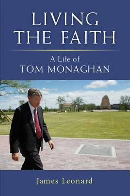 Living the Faith: A Life of Tom Monaghan (Hardback)