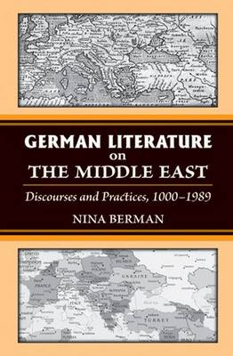 German Literature on the Middle East: Discourses and Practices, 1000-1989 - Social History, Popular Culture, and Politics in Germany (Hardback)