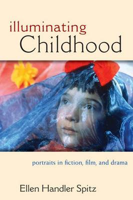 Illuminating Childhood: Portraits in Fiction, Film, and Drama (Hardback)