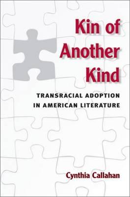 Kin of Another Kind: Transracial Adoption in American Literature (Hardback)