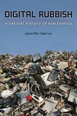 Digital Rubbish: A Natural History of Electronics (Hardback)