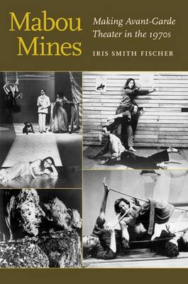 Mabou Mines: Making Avant-Garde Theater in the 1970s (Hardback)