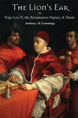The Lion's Ear: Pope Leo X, the Renaissance Papacy, and Music (Hardback)