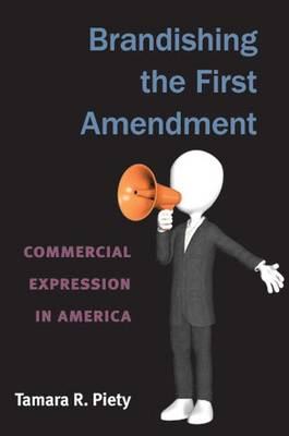Brandishing the First Amendment: Commercial Expression in America (Hardback)