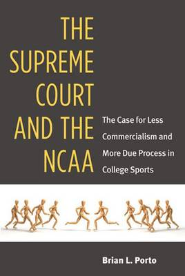 The Supreme Court and the NCAA: The Case for Less Commercialism and More Due Process in College Sports (Hardback)