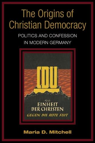 The Origins of Christian Democracy: Politics and Confession in Modern Germany (Hardback)