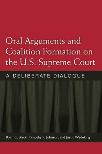 Oral Arguments and Coalition Formation on the U.S. Supreme Court: A Deliberate Dialogue (Hardback)