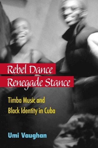 Rebel Dance, Renegade Stance: Timba Music and Black Identity in Cuba (Hardback)
