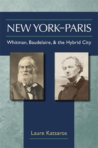 New York-Paris: Whitman, Baudelaire, and the Hybrid City (Hardback)