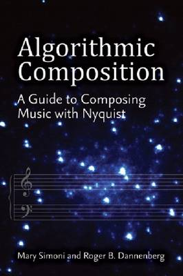 Algorithmic Composition: A Guide to Composing Music with Nyquist (Hardback)