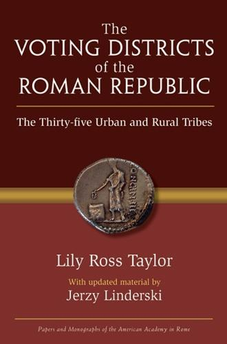 Voting Districts of the Roman Republic: The Thirty-five Urban and Rural Tribes - Papers and Monographs of the American Academy in Rome (Hardback)